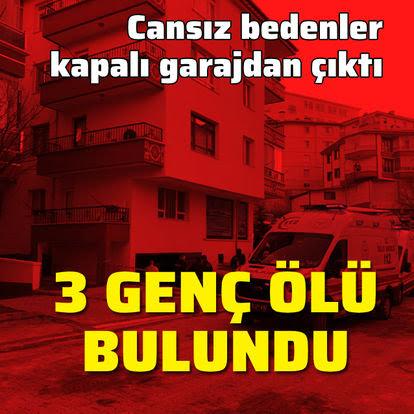 Son DAKİKA Ankara'da 3 genç ölü bulundu!